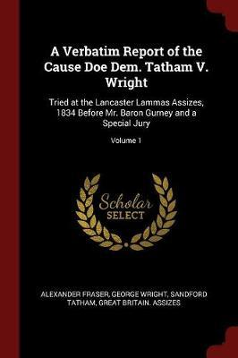 A Verbatim Report of the Cause Doe Dem. Tatham V. Wright by Alexander Fraser image