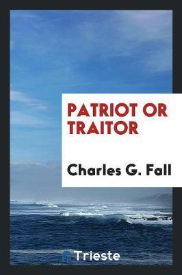 Patriot or Traitor by Charles G. Fall image