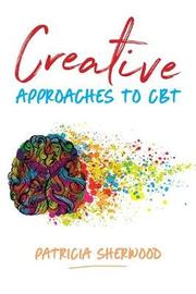 Creative Approaches to CBT by Patricia Sherwood