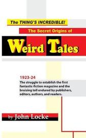 The Thing's Incredible! the Secret Origins of Weird Tales by John Locke image