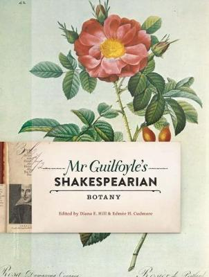 Mr Guilfoyle's Shakespearian Botany by Edmee Cudmore