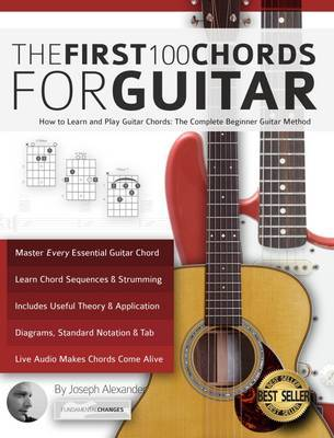 The First 100 Chords for Guitar by Joseph Alexander
