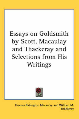 Essays on Goldsmith by Scott, Macaulay and Thackeray and Selections from His Writings by Baron Thomas Babington Macaulay image