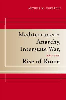Mediterranean Anarchy, Interstate War, and the Rise of Rome by Arthur M Eckstein image