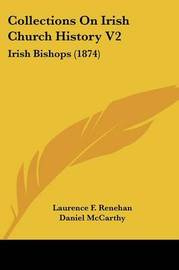 Collections On Irish Church History V2: Irish Bishops (1874) by Laurence F Renehan image