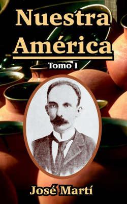 Nuestra America: Tomo I by Jose Marti