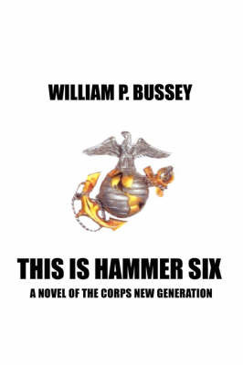 This Is Hammer Six by WILLIAM P BUSSEY