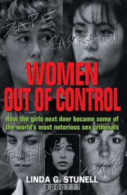 Out of Control: How the Girls Next Door Became the World's Most Notorious Sex Criminals by Linda Stunell
