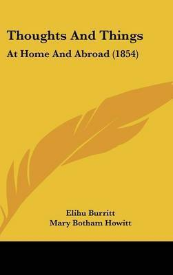 Thoughts and Things: At Home and Abroad (1854) by Elihu Burritt
