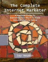 The Complete Internet Marketer by Jay Neuman image
