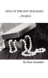 Give Us This Day Our Daily ...Pearls by Rose Alexander image