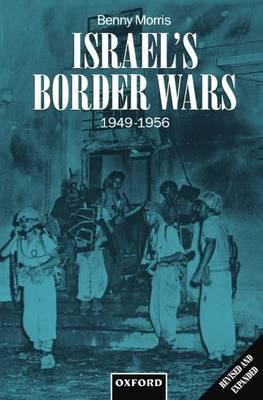 Israel's Border Wars, 1949-1956 by Benny Morris
