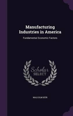 Manufacturing Industries in America by Malcolm Keir