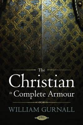 The Christian in Complete Armour by William Gurnall