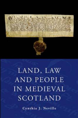 Land, Law and People in Medieval Scotland by Cynthia J Neville image