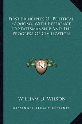 First Principles of Political Economy, with Reference to Statesmanship and the Progress of Civilization by William Dexter Wilson image