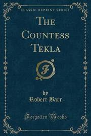 The Countess Tekla (Classic Reprint) by Robert Barr