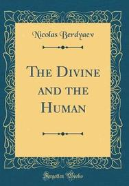 The Divine and the Human (Classic Reprint) by Nicolas Berdyaev image