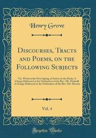 Discourses, Tracts and Poems, on the Following Subjects, Vol. 4 by Henry Grove