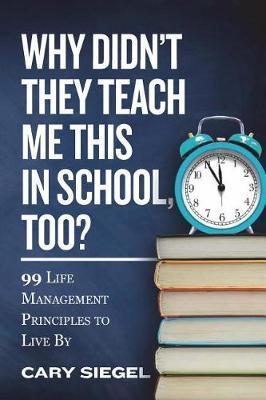 Why Didn't They Teach Me This in School, Too? by Cary Siegel
