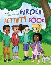 Wild Tales and Garden Thrills Garden Activity Book by D S Venetta