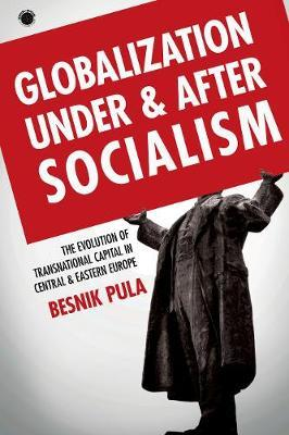 Globalization Under and After Socialism by Besnik Pula