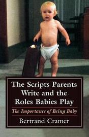 The Scripts Parents Write and the Roles Babies Play by Bertrand G. Cramer