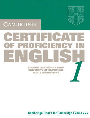 Cambridge Certificate of Proficiency in English 1 Student's Book: Examination Papers from the University of Cambridge Local Examinations Syndicate: Bk.1: Student's Book by University of Cambridge Local Examinations Syndicate image