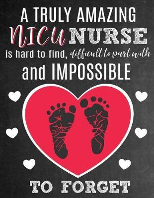A Truly Amazing NICU Nurse Is Hard To Find, Difficult To Part With And Impossible To Forget by School Sentiments Studio