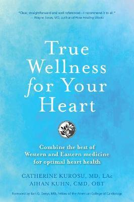 True Wellness For Your Heart by Catherine Jeane Kurosu