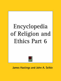 Encyclopedia of Religion & Ethics (1908): v. 6 by James Hastings image