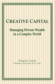 Creative Capital: Managing Private Wealth in a Complex World by Gregory Curtis image