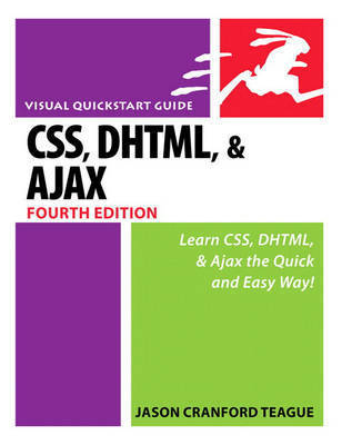 CSS, DHTML, and Ajax: Visual QuickStart Guide by Jason Teague