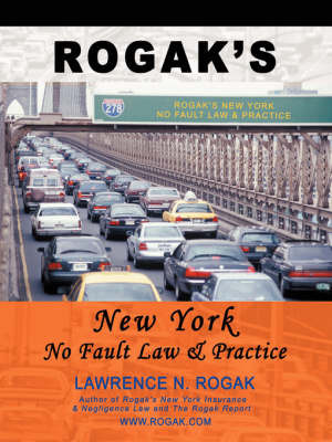Rogak's New York No Fault Law & Practice by Lawrence N Rogak