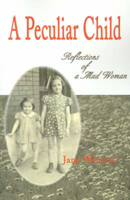 A Peculiar Child: Reflections of a Mad Woman by Jane Winters