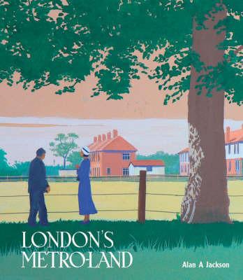 London's Metroland by Alan A. Jackson