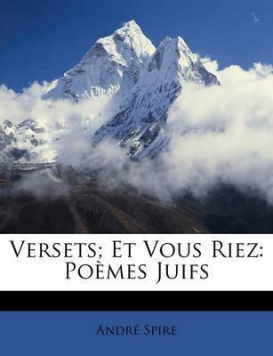 Versets; Et Vous Riez: Pomes Juifs by Andr Spire