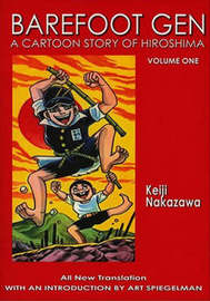 Barefoot Gen #1: A Cartoon Story Of Hiroshima by Nakazawa Keiji