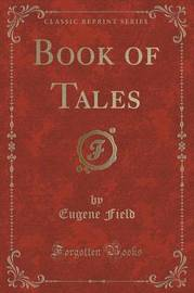 Book of Tales (Classic Reprint) by Eugene Field