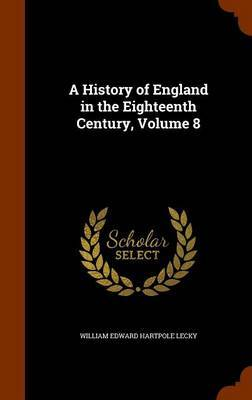 A History of England in the Eighteenth Century, Volume 8 by William Edward Hartpole Lecky image