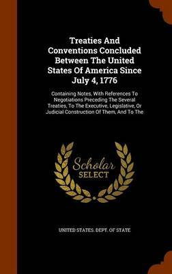 Treaties and Conventions Concluded Between the United States of America Since July 4, 1776 image