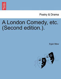 A London Comedy, Etc. (Second Edition.). by Egan Mew