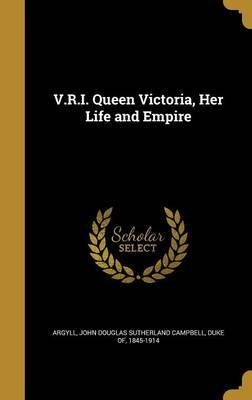 V.R.I. Queen Victoria, Her Life and Empire image