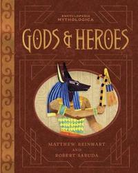 Encyclopedia Mythologica: Gods and Heroes by Matthew Reinhart