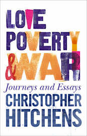 Love, Poverty and War by Christopher Hitchens image