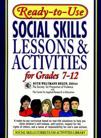 Ready-To-Use Social Skills Lessons and Activities for Grades 7 - 12 by Ruth Weltmann Begun