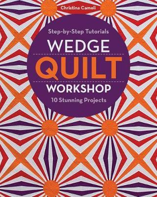 Wedge Quilt Workshop by Christina Cameli