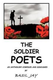 THE Soldier Poets by Basil Jay