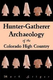 Hunter-Gatherer Archaeology of the Colorado High Country by Mark Stiger image