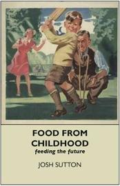 Food From Childhood by Josh Sutton